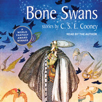 Bone Swans - C.S.E. Cooney