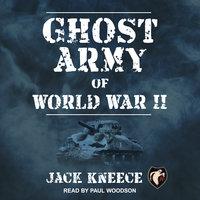 Ghost Army of World War II - Jack Kneece