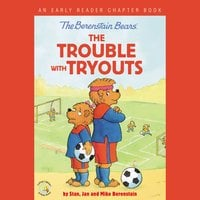 The Berenstain Bears: The Trouble with Tryouts - Jan Berenstain, Mike Berenstain, Stan Berenstain