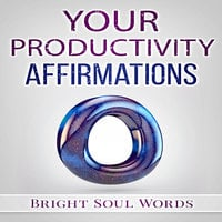 Your Productivity Affirmations - Bright Soul Words