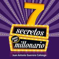 7 Secretos para ser millonario - Juan Antonio Guerrero
