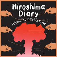 Hiroshima Diary: The Journal of a Japanese Physician, August 6-September 30, 1945 - Michihiko Hachiya