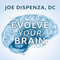 Evolve Your Brain - Joe Dispenza
