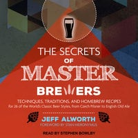 The Secrets of Master Brewers - Jeff Alworth