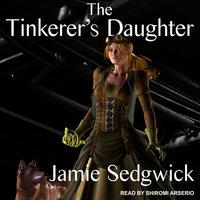 The Tinkerer's Daughter - Jamie Sedgwick