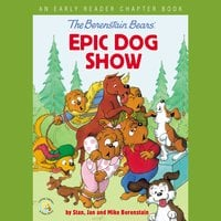 The Berenstain Bears' Epic Dog Show - Jan Berenstain, Mike Berenstain, Stan Berenstain