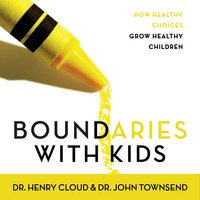 Boundaries with Kids: How Healthy Choices Grow Healthy Children - John Townsend, Henry Cloud