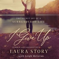 I Give Up: The Secret Joy of a Surrendered Life - Laura Story