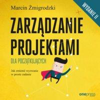 Zarządzanie projektami dla początkujących. Jak zmienić wyzwanie w proste zadanie. Wydanie II - Marcin Żmigrodzki