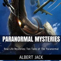 Paranormal Mysteries: Ten Tales of The Paranormal - Albert Jack