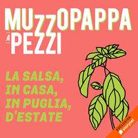 La salsa, in casa, in Puglia, d'estate\3 - Muzzopappa a pezzi - Francesco Muzzopappa