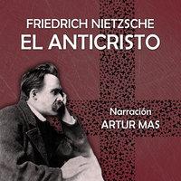 El Anticristo - Friedrich Nietzsche
