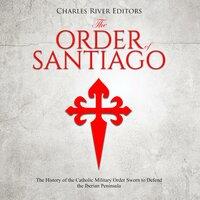 The Order of Santiago - Charles River Editors