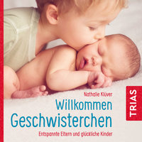Willkommen Geschwisterchen: Entspannte Eltern und glückliche Kinder - Natalie Klüver