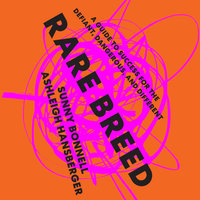 Rare Breed: A Guide to Success for the Defiant, Dangerous, and Different - Sunny Bonnell, Ashleigh Hansberger