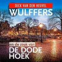 Wulffers en de zaak van de dode hoek - Dick van den Heuvel