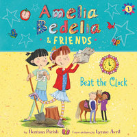 Amelia Bedelia & Friends #1: Amelia Bedelia & Friends Beat the Clock - Herman Parish