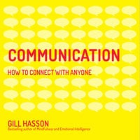Communication: How To Connect With Anyone - Gill Hasson