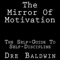 The Mirror Of Motivation - Dre Baldwin