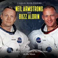 Neil Armstrong and Buzz Aldrin: The Lives and Careers of the First Men on the Moon - Charles River Editors
