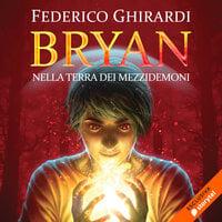 Bryan 1: Nella terra dei mezzi demoni - Federico Ghirardi