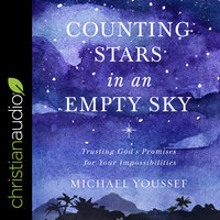 Counting Stars in an Empty Sky: Trusting God's Promises for Your Impossibilities - Michael Youssef