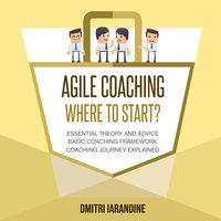 Agile Coaching : Where to Start? - Dmitri Iarandine