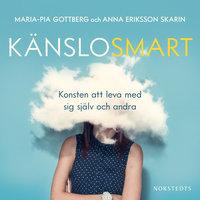Känslosmart: Konsten att leva med sig själv och andra - Maria-Pia Gottberg, Anna Eriksson Skarin