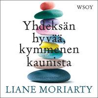 Yhdeksän hyvää, kymmenen kaunista - Liane Moriarty
