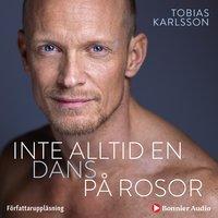 Inte alltid en dans på rosor - Tobias Karlsson