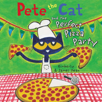 Pete the Cat and the Perfect Pizza Party - James Dean, Kimberly Dean
