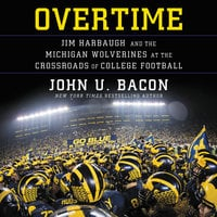 Overtime: Jim Harbaugh and the Michigan Wolverines at the Crossroads of College Football - John U. Bacon