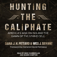 Hunting the Caliphate: America's War on ISIS and the Dawn of the Strike Cell - Wes J. Bryant, Dana J.H. Pittard