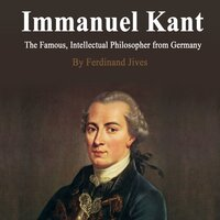 Immanuel Kant: The Famous, Intellectual Philosopher from Germany - Ferdinand Jives
