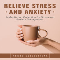 Relieve Stress and Anxiety: A Meditation Collection for Stress and Anxiety Management - Mondo Collections