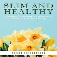Slim and Healthy: A Subliminal Affirmations Collection for a Healthy Self Esteem and Body - Mondo Collections