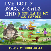 I've Got 7 Dogs, 2 Cats And A Gorilla In My Back Garden - Trinderella