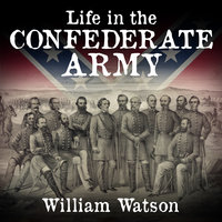 Life in the Confederate Army - William Watson
