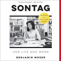 Sontag: Her Life and Work - Benjamin Moser