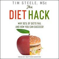 The Diet Hack: Why 95% of diets fail and how you can succeed - Tim Steele