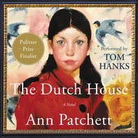 The Dutch House: A Novel - Ann Patchett