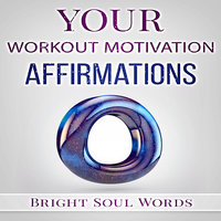 Your Workout Motivation Affirmations - Bright Soul Words