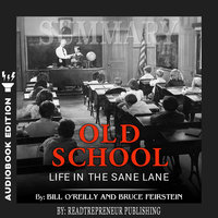 Summary of Old School: Life in the Sane Lane by Bill O'Reilly - Readtrepreneur Publishing