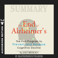 Summary of The End of Alzheimer's: The First Program to Prevent and Reverse Cognitive Decline by Dale Bredesen - Readtrepreneur Publishing
