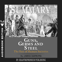Summary of Guns, Germs, and Steel: The Fates of Human Societies by Jared Diamond - Readtrepreneur Publishing
