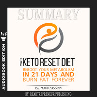 Summary of The Keto Reset Diet: Reboot Your Metabolism in 21 Days and Burn Fat Forever by Mark Sisson and Brad Kearns - Readtrepreneur Publishing
