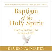 Baptism of the Holy Spirit - Reuben A. Torrey