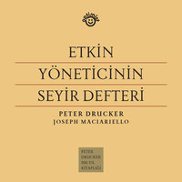 Etkin Yöneticinin Seyir Defteri - Peter Drucker, Joseph Maciariello