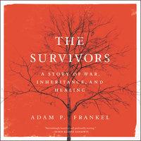 The Survivors: A Story of War, Inheritance, and Healing - Adam Frankel