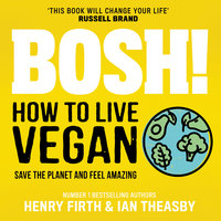BOSH! How to Live Vegan - Henry Firth, Ian Theasby